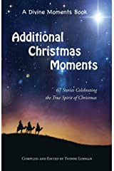 Additional Christmas Moments: 67 Stories Celebrating the True Spirit of Christmas (Divine Moments) Paperback