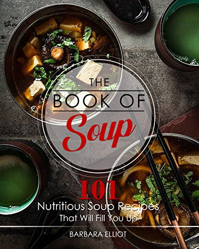 Soup Recipes: The Book of Soup: 101 Nutritious Soup Recipes That Will Fill You Up (healthy soup recipes, gazpacho recipes, minestrone soup recipe 1)