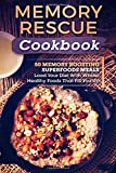 Memory Rescue Cookbook: 50 Memory Boosting Superfoods Meals-Load Your Diet With Whole, Healthy Foods That Fill You Up