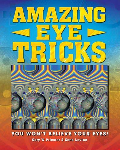 Read Online Amazing Eye Tricks: You Won't Believe Your Eyes. by Gary Priester, Gene Levine pdf