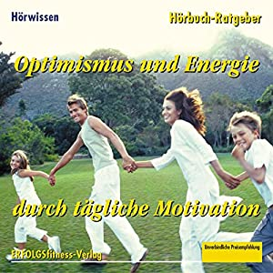 Optimismus und Energie durch tägliche Motivation Hörbuch