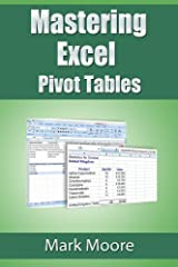 Mastering Excel: Pivot Tables Kindle Edition