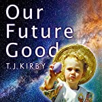 Our Future Good | T. J. Kirby