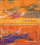 The Little Book of Wholeness and Prayer, Kimberly Beyer-Nelson, 1558964363