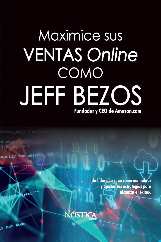MAXIMICE SUS VENTAS ONLINE COMO JEFF BEZOS: Amazon.es: Editorial ...