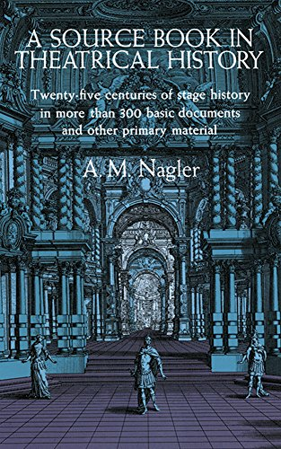 A Source Book in Theatrical History: Twenty-five centuries of stage history in more than 300 basic documents and other p