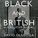 Black and British: A Forgotten History Audiobook by David Olusoga Narrated by Kobna Holdbrook-Smith