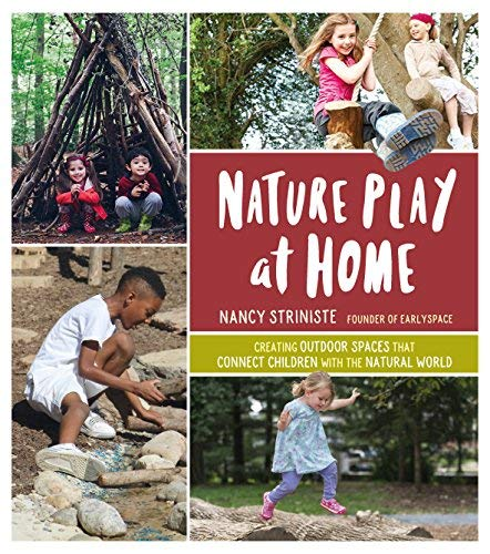 Nature Play at Home: Creating Outdoor Spaces that Connect Children With the Natural World (English Edition)