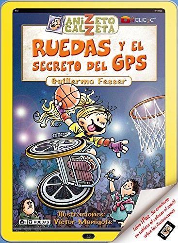 Ruedas y el secreto del GPS. Anizeto Calzeta II Tapa dura – 25 may 2012 Guillermo Fesser ALFAGUARA 8420400270 Kinder- und Jugendliteratur
