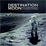 Destination Moon: The Apollo Missions in the Astronauts' Own Words