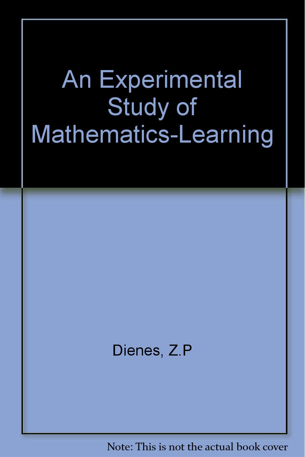 An experimental study of mathematics-learning: Zoltan P Dienes ...