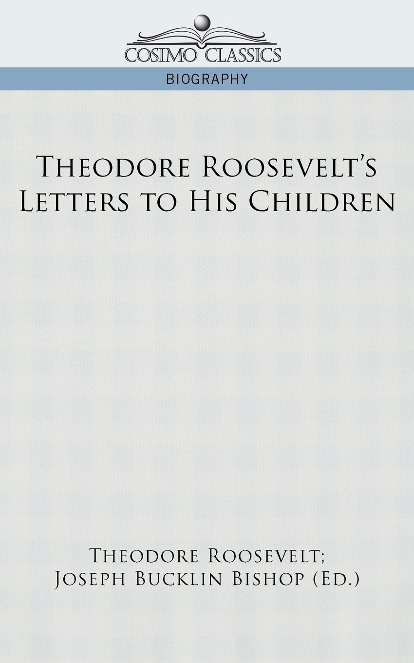 Theodore Roosevelt's Letters To His Children: Theodore Iv Roosevelt:  9781596058187: Amazon: Books