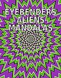 Eye Benders Aliens and Mandalas (Eye Benders, Aliens, Ufos, Mandalas, Pyramids, and Optical Illusions by Eric Z Book 1)