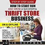 How to Start Run and Grow a Successful Thrift Store Business on and Offline: How I Opened My First Store for Under $10K | Julie Hoffman