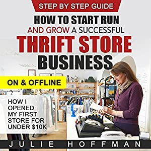 How to Start Run and Grow a Successful Thrift Store Business on and Offline Audiobook