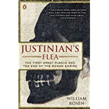 By William Rosen - Justinian's Flea: The First Great Plague and the End of the Roman Empire (Reprint)