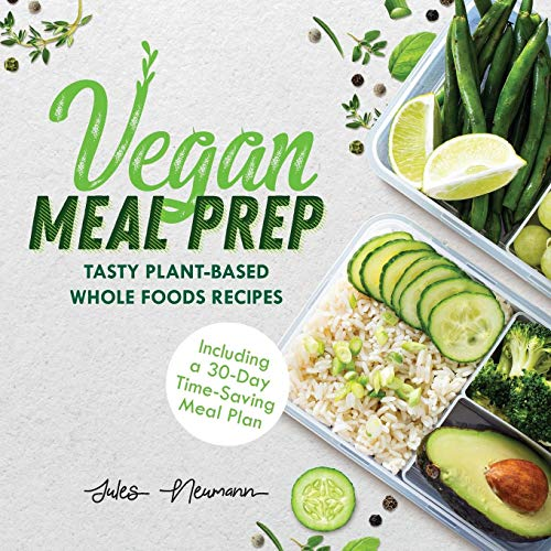 Vegan Meal Prep: Tasty Plant-Based Whole Foods Recipes (Including a 30-Day Time-Saving Meal Plan), 2nd Edition (healthy weight loss beginner cookbook)
