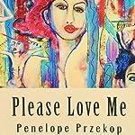 Please Love Me | Penelope Przekop