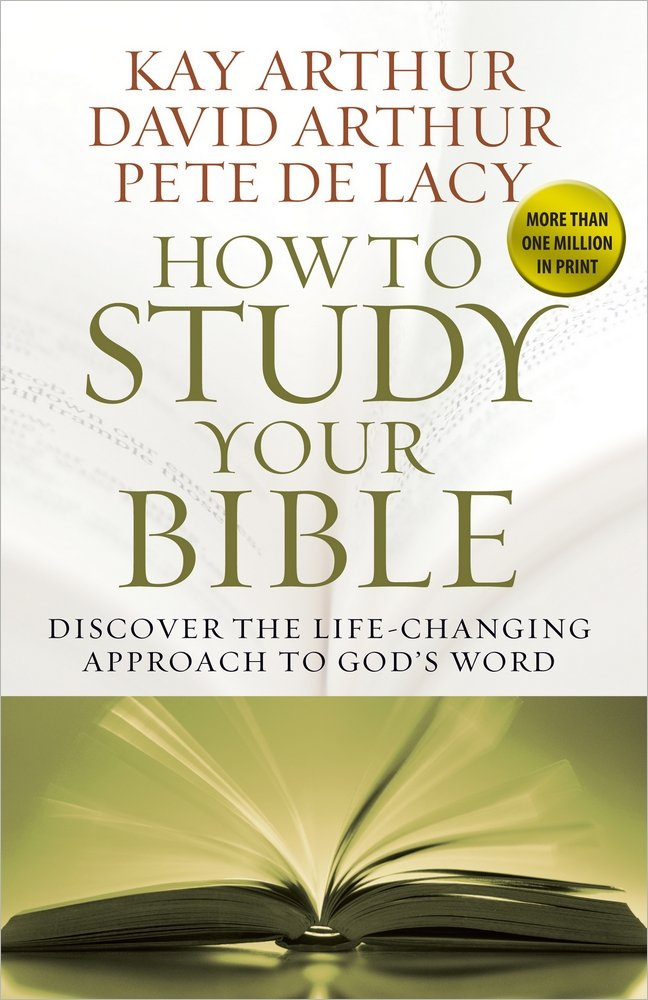 How To Study Your Bible Discover The Life Changing Approach To
