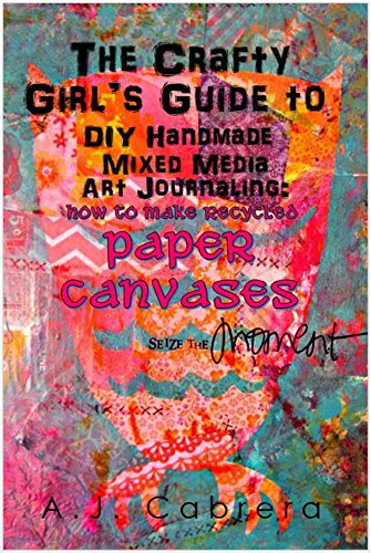 Make Mixed Media Art (The Crafty Girl's Guide to DIY Handmade Mixed Media Art Journaling: How to Make Recycled Paper)
