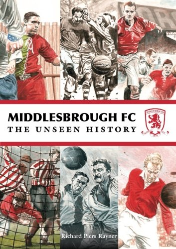 fb28cacb822 Middlesbrough FC The Unseen History  Amazon.co.uk  Richard Piers ...