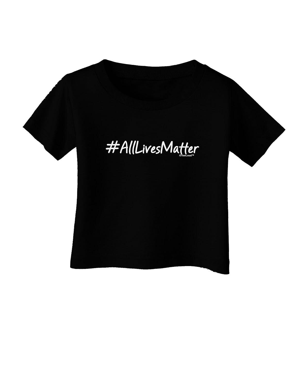 TooLoud Hashtag AllLivesMatter Infant T-Shirt Dark