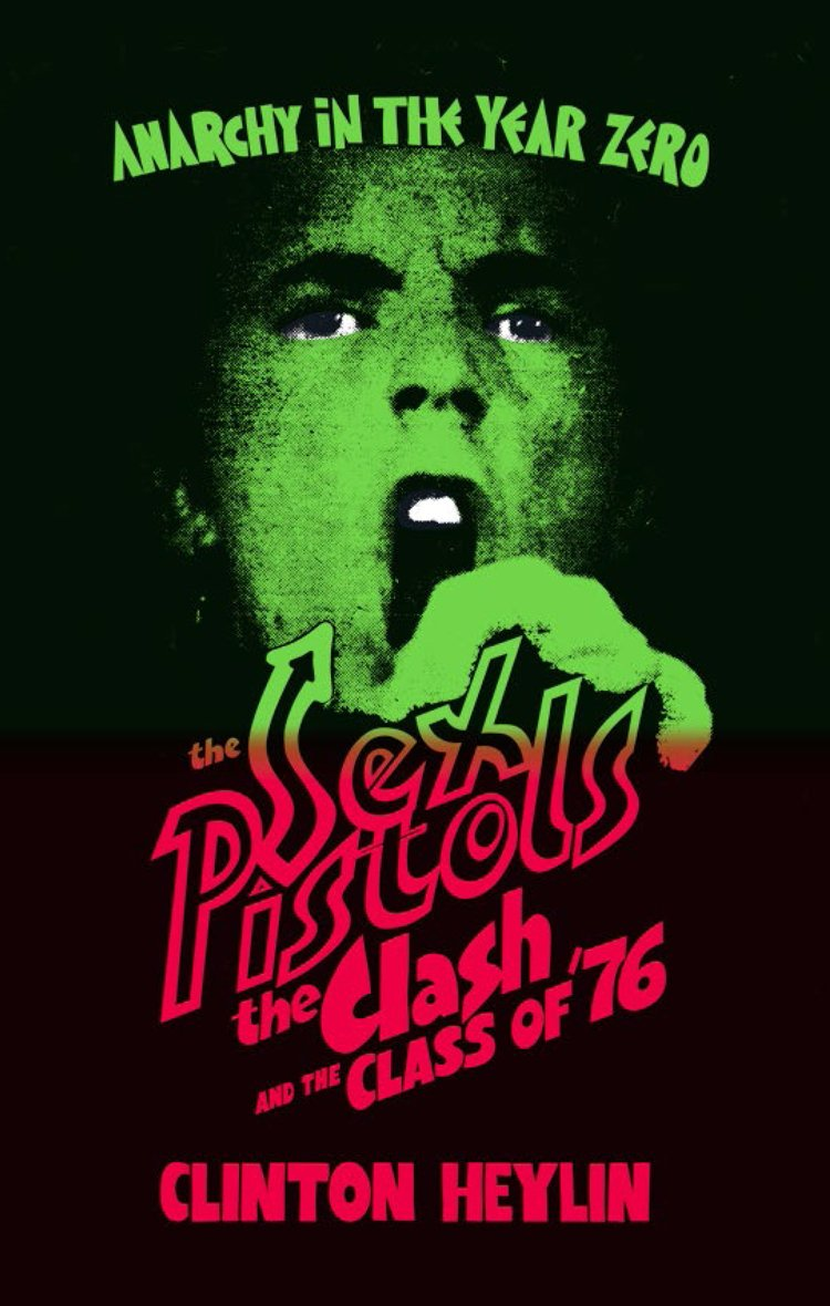 Anarchy in the Year Zero: The Sex Pistols, The Clash and The Class of '76