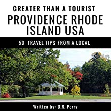 Greater Than a Tourist: Providence, Rhode Island USA: 50 Travel Tips from a Local Audiobook by D. R. Perry, Greater Than a Tourist Narrated by Michael Fox