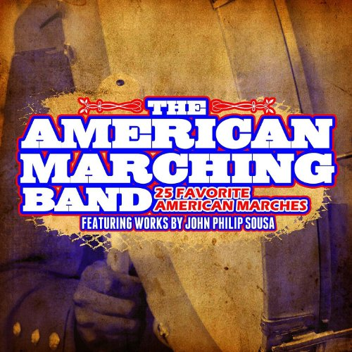25 Favorite American Marches: Featuring Works By John Philip Sousa (Digitally Remastered)