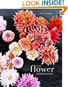 #4: The Flower Workshop: Lessons in Arranging Blooms, Branches, Fruits, and Foraged Materials