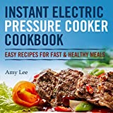 Instant Electric Pressure Cooker Cookbook: Easy Recipes for Fast & Healthy Meals