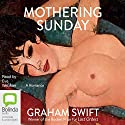 Mothering Sunday Audiobook by Graham Swift Narrated by Eve Webster