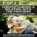 ESFJ: Understanding & Relating with the Provider: MBTI Personality Types Volume 2 Hörbuch von Clayton Geoffreys Gesprochen von: Craig Sweat