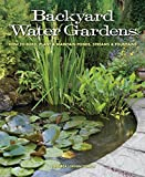 how to build a water feature Backyard Water Gardens: How to Build, Plant & Maintain Ponds, Streams & Fountains