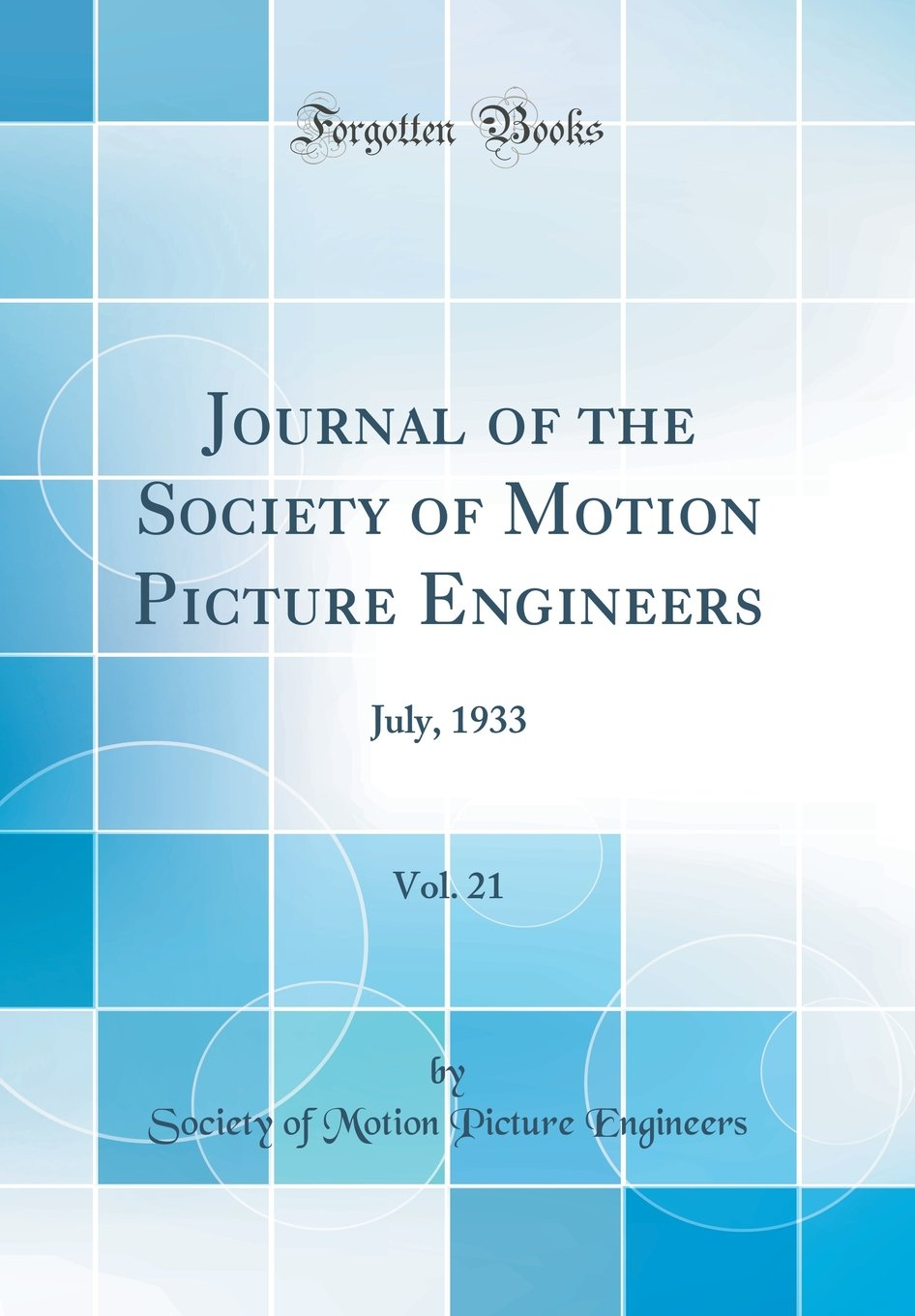 Download Journal of the Society of Motion Picture Engineers, Vol. 21: July, 1933 (Classic Reprint) pdf epub
