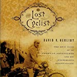 The Lost Cyclist: The Epic Tale of an American Adventurer and His Mysterious Disappearance | David Herlihy
