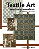 Textile Art from Southern Appalachia, Kathleen Curtis Wilson, 1570721998
