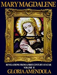 Mary Magdalene: Revelations from a First Century Avatar Volume II (Mary Magdalene Revelations Book 2)