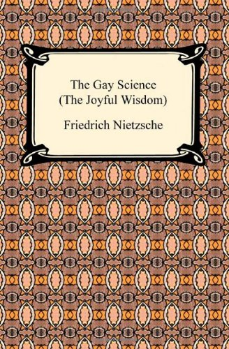 The Gay Science (the Joyful Wisdom) (Digireads.com Classic)