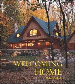 Welcoming Home: Creating a House that Says Hello: Michaela Mahady:  9781423603214: Amazon.com: Books