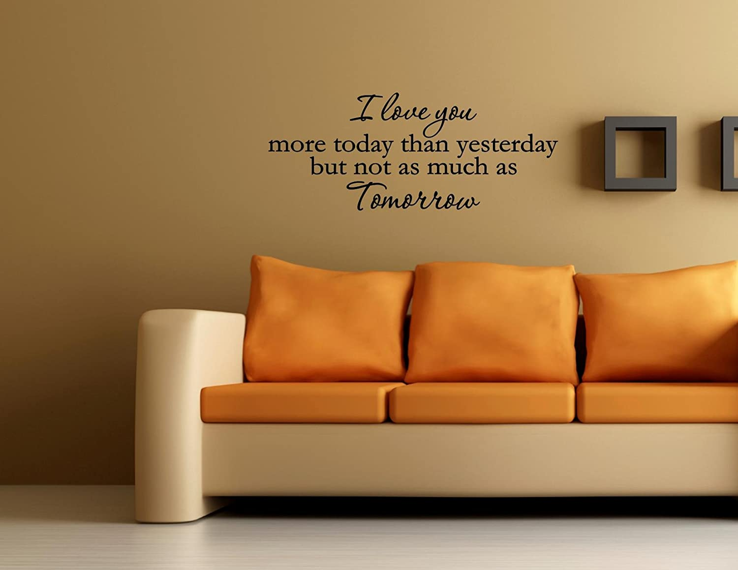 I Love You More Today Than Yesterday But Not As Much As Tomorrow Vinyl Wall Vinyl Wall Decal Amazon Com