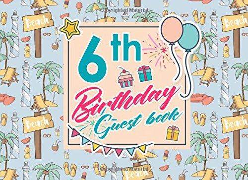 6th Birthday Guest Book: Birthday Guest Book, Guest Book Journal, Celebration Guest Book, Guest Sign In Log, Cute Beach Cover (Volume 58) pdf