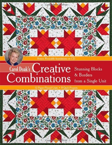 (Carol Doak's Creative Combinations w/ CD: Stunning Blocks & Borders from a Single Unit • 32 Paper-Pieced Units • 8 Quilt Projects [with CD-ROM])