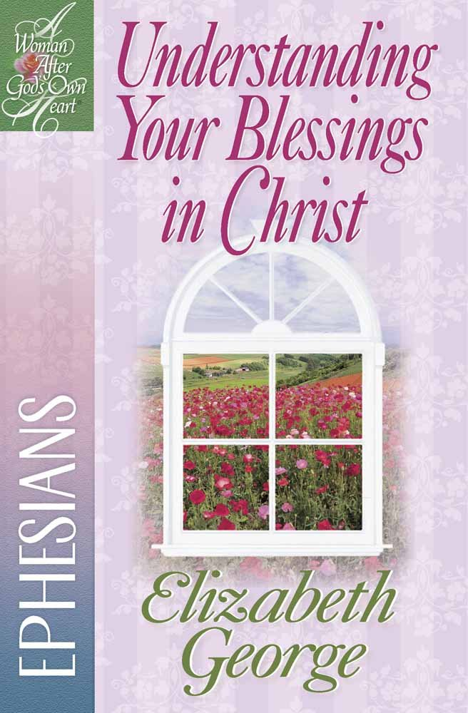 Download Understanding Your Blessings in Christ: Ephesians (A Woman After God's Own Heart®) pdf epub