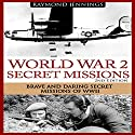 World War 2 Secret Missions: Brave & Daring Secret Missions of WW2 Audiobook by Raymond Jennings Narrated by C.J. McAllister