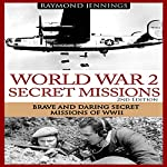 World War 2 Secret Missions: Brave & Daring Secret Missions of WW2 | Raymond Jennings