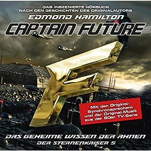 Das geheime Wissen der Ahnen (Captain Future: Der Sternenkaiser 5) Hörspiel