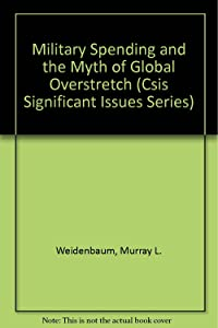 Military Spending and the Myth of Global Overstretch (Csis Significant Issues Series)