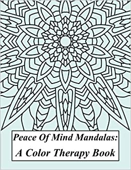 Peace Of Mind Mandalas A Color Therapy Book Tranquility Through