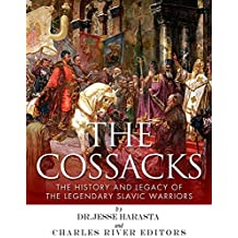 The Cossacks: The History and Legacy of the Legendary Slavic Warriors